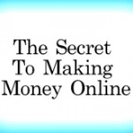 The Secret To Making Money Online |The Truth Finally Told
