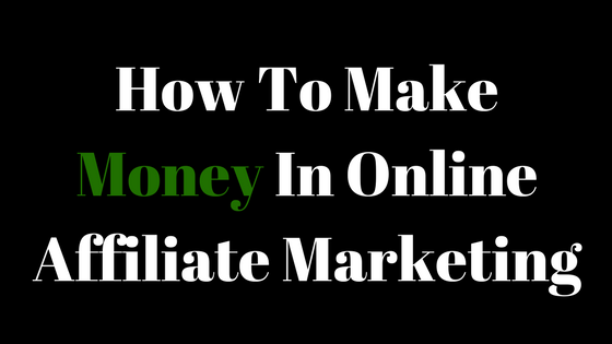How To Make Money In Online Affiliate Marketing